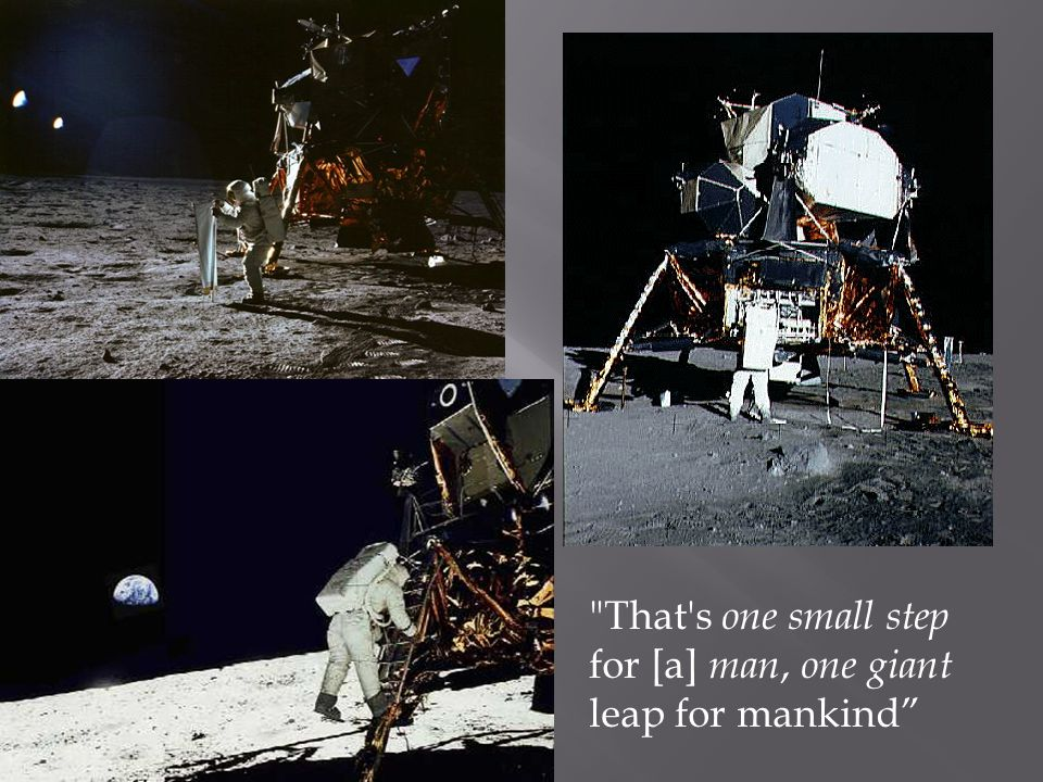 That s one small step for [a] man, one giant leap for mankind